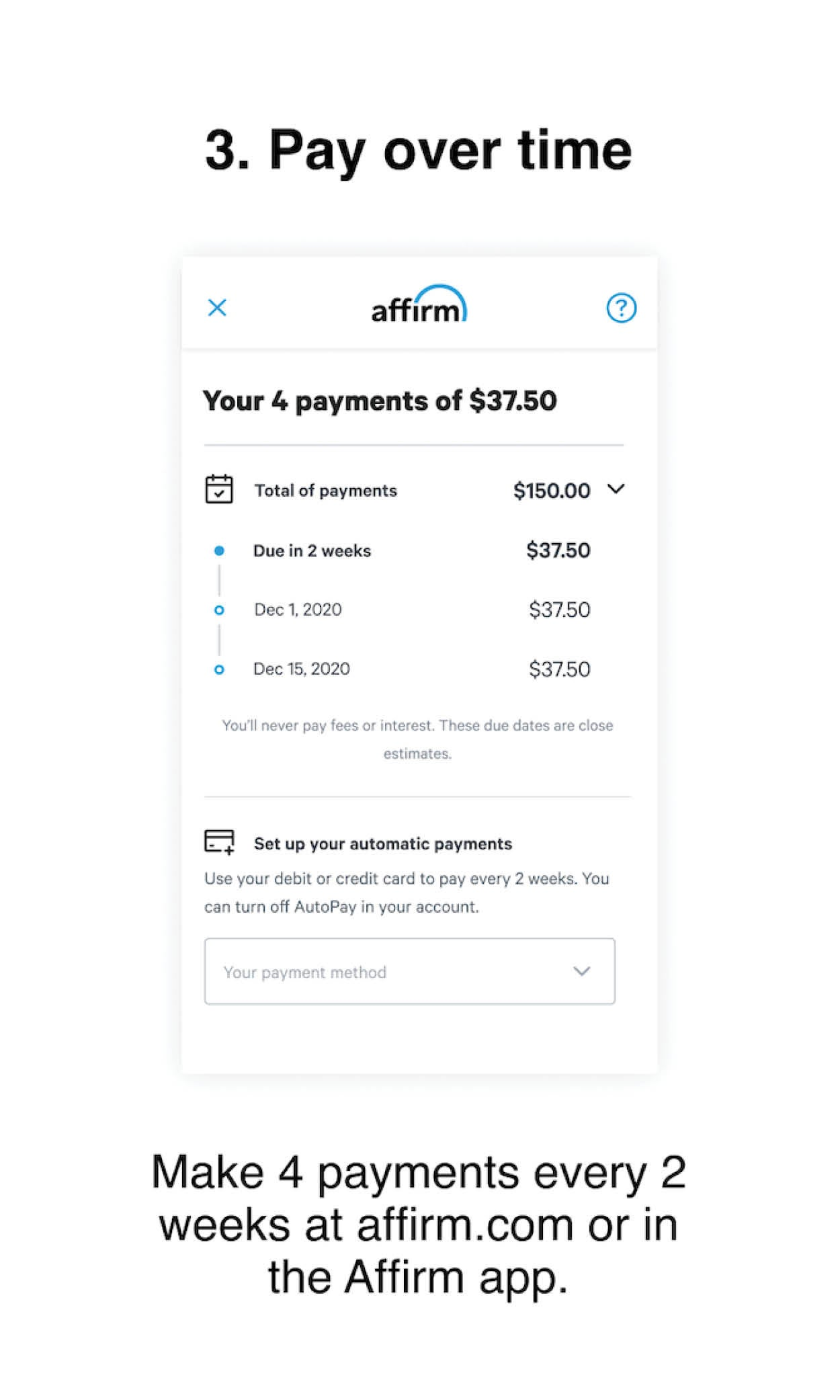 Make 4 payments every 2 weeks at affirm.com or in the Affirm app
